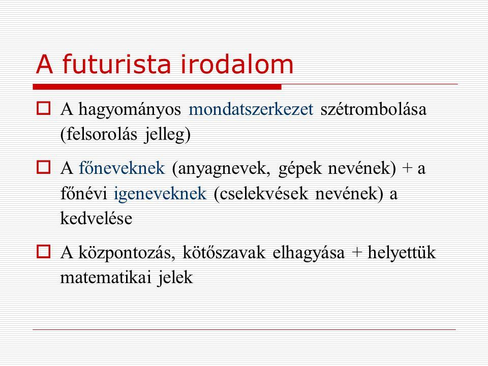 A futurista irodalom A hagyományos mondatszerkezet szétrombolása (felsorolás jelleg)