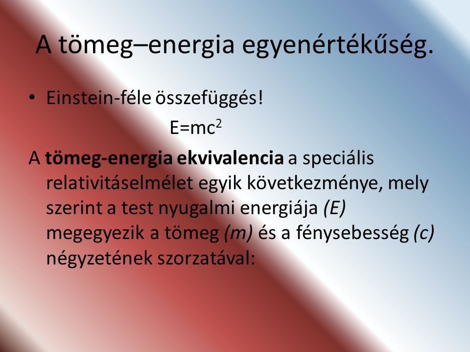 A tömeg–energia egyenértékűség.