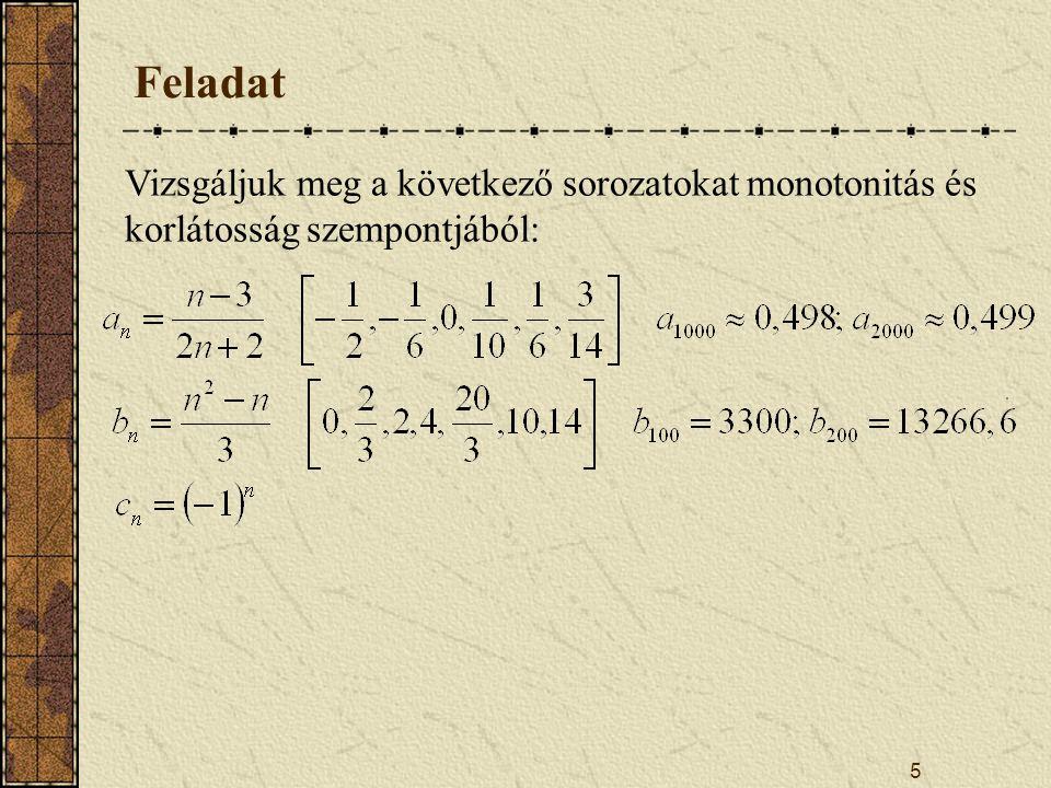 Feladat Vizsgáljuk meg a következő sorozatokat monotonitás és korlátosság szempontjából: