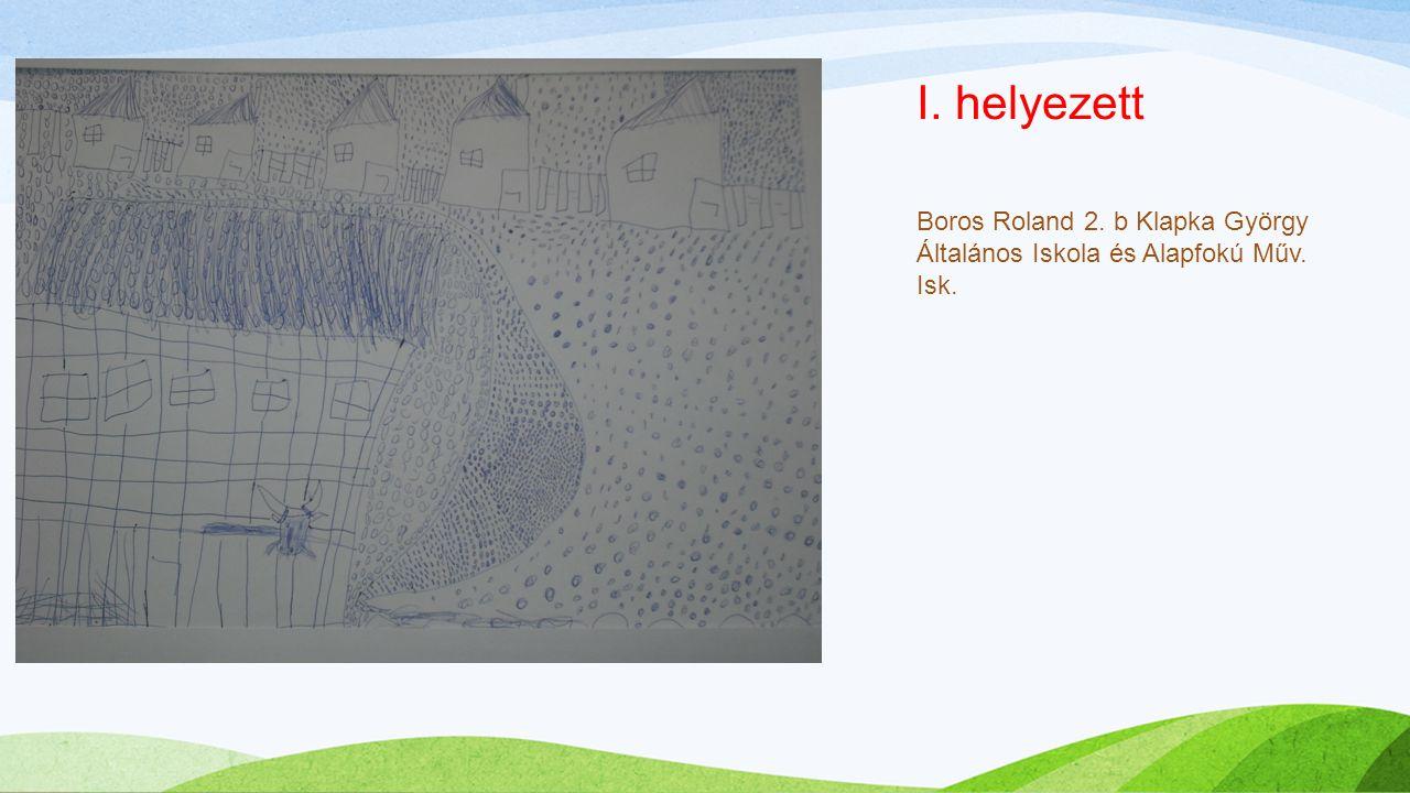 I. helyezett Boros Roland 2. b Klapka György Általános Iskola és Alapfokú Műv. Isk.