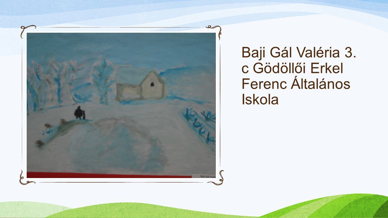 Baji Gál Valéria 3. c Gödöllői Erkel Ferenc Általános Iskola