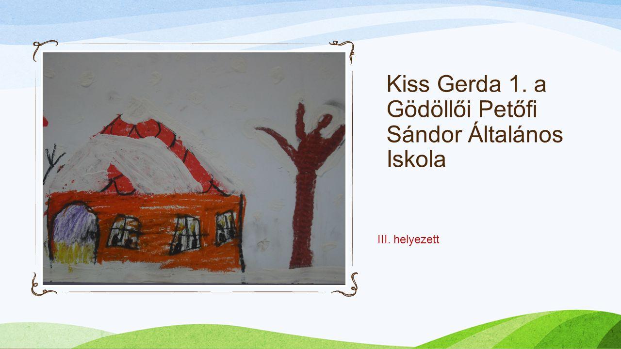 Kiss Gerda 1. a Gödöllői Petőfi Sándor Általános Iskola