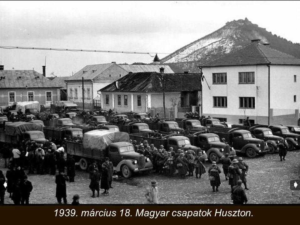 1939. március 18. Magyar csapatok Huszton.