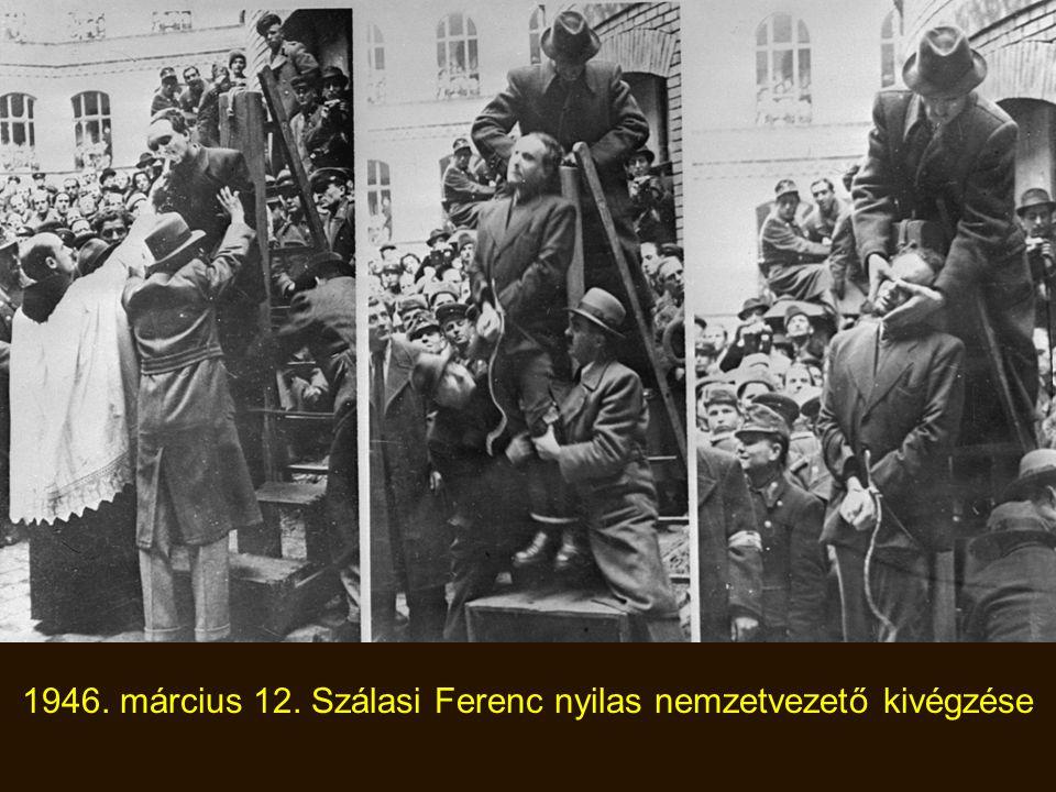 1946. március 12. Szálasi Ferenc nyilas nemzetvezető kivégzése