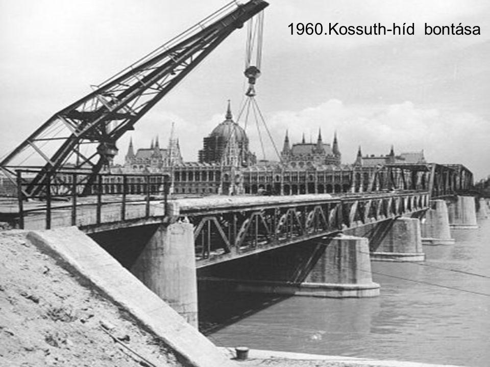 1960.Kossuth-híd bontása