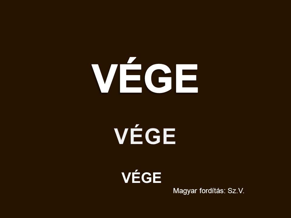 VÉGE VÉGE VÉGE Magyar fordítás: Sz.V.