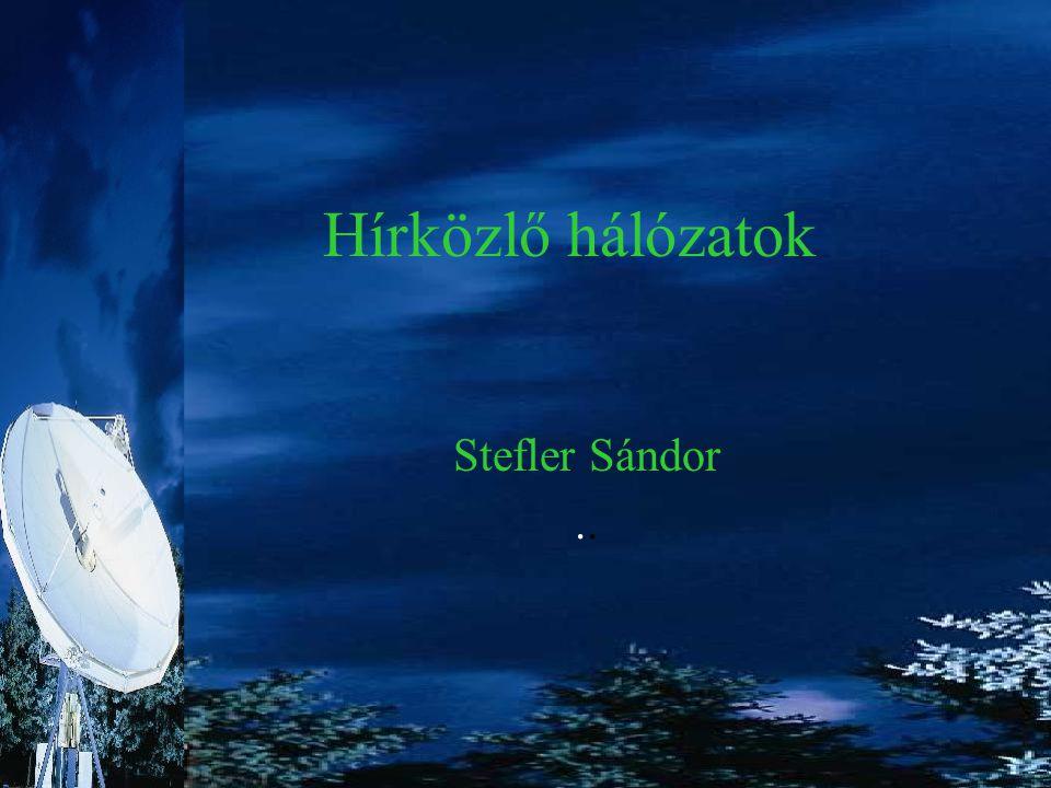 Hírközlő hálózatok Stefler Sándor ..