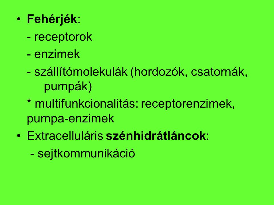 Fehérjék: - receptorok. - enzimek. - szállítómolekulák (hordozók, csatornák, pumpák) * multifunkcionalitás: receptorenzimek, pumpa-enzimek.