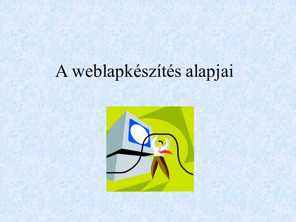 A weblapkészítés alapjai
