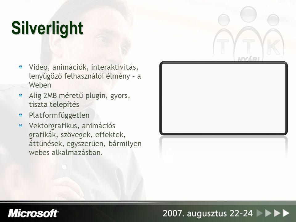Silverlight Video, animációk, interaktivitás, lenyűgöző felhasználói élmény – a Weben. Alig 2MB méretű plugin, gyors, tiszta telepítés.