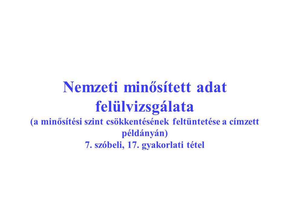 Nemzeti minősített adat felülvizsgálata (a minősítési szint csökkentésének feltüntetése a címzett példányán) 7.