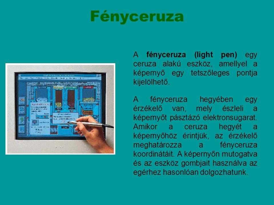 Fényceruza A fényceruza (light pen) egy ceruza alakú eszköz, amellyel a képernyő egy tetszőleges pontja kijelölhető.