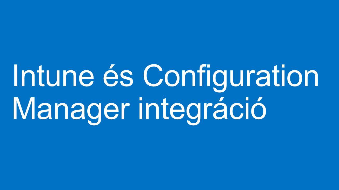 Intune és Configuration Manager integráció