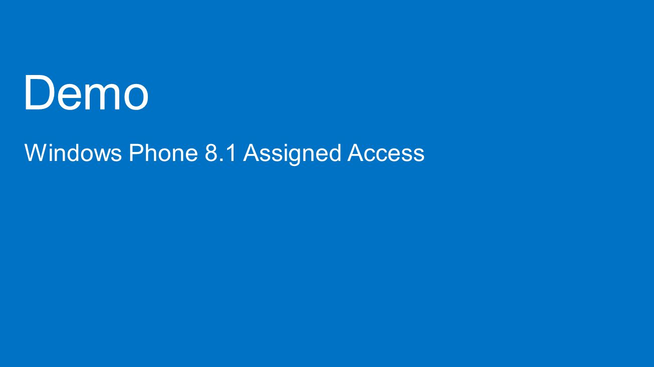 Demo Windows Phone 8.1 Assigned Access 4/9/2017 10:23 AM