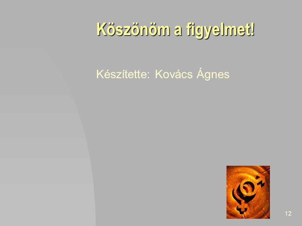 Köszönöm a figyelmet! Készítette: Kovács Ágnes