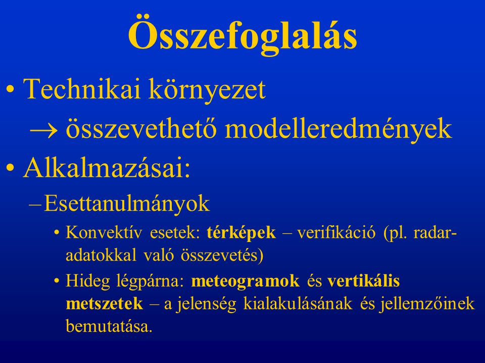 Összefoglalás Technikai környezet  összevethető modelleredmények