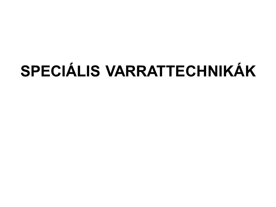 SPECIÁLIS VARRATTECHNIKÁK