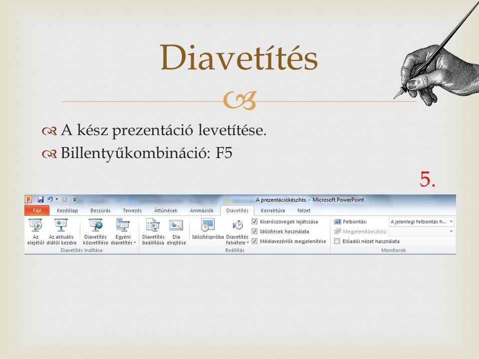 Diavetítés A kész prezentáció levetítése. Billentyűkombináció: F5 5.