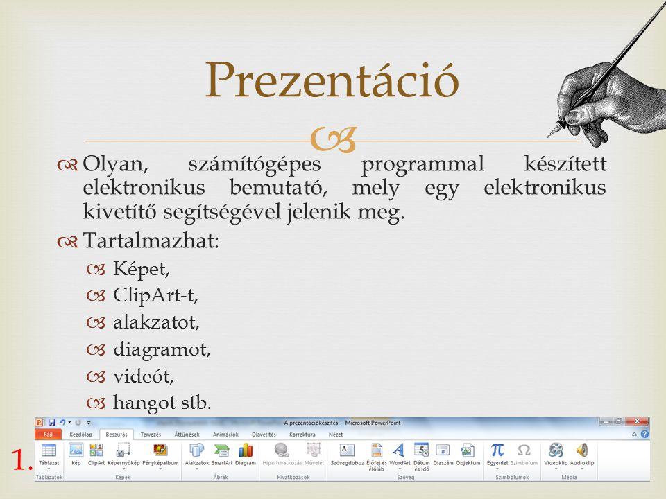 Prezentáció Olyan, számítógépes programmal készített elektronikus bemutató, mely egy elektronikus kivetítő segítségével jelenik meg.