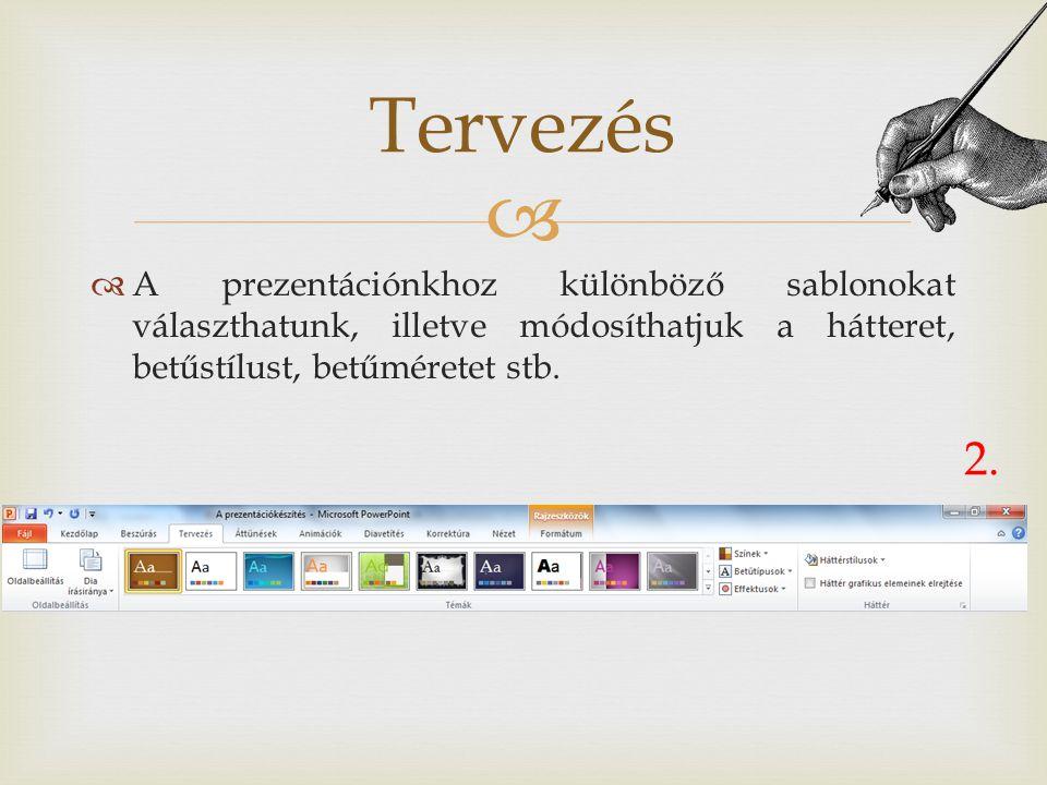 Tervezés A prezentációnkhoz különböző sablonokat választhatunk, illetve módosíthatjuk a hátteret, betűstílust, betűméretet stb.