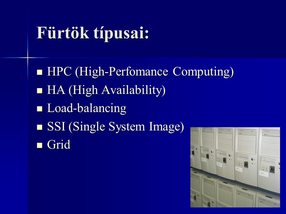 Fürtök típusai: HPC (High-Perfomance Computing) HA (High Availability)