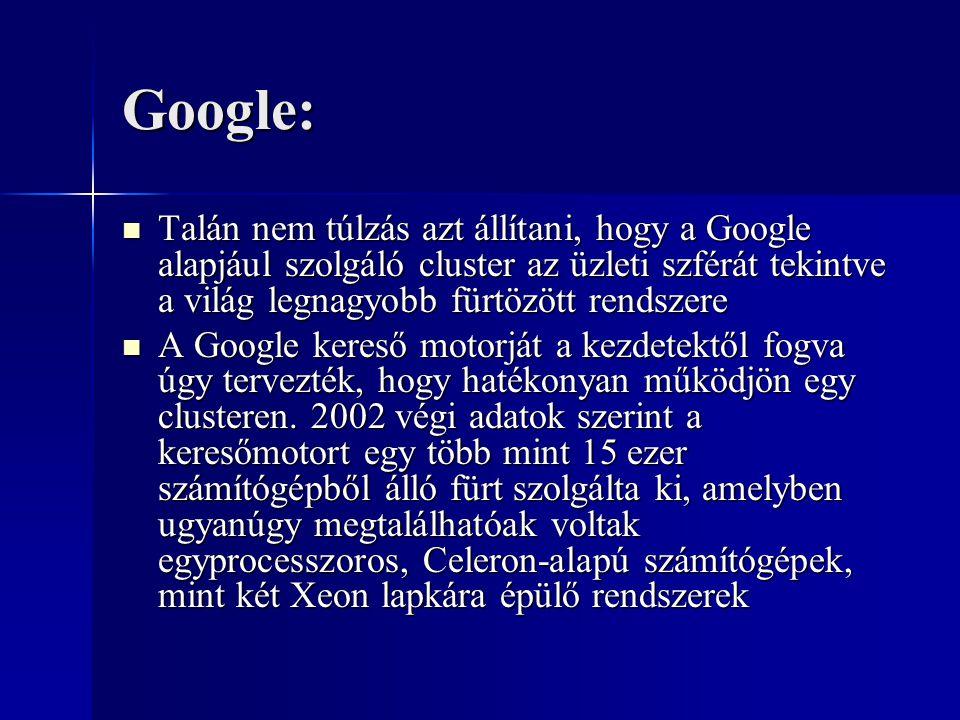 Google: Talán nem túlzás azt állítani, hogy a Google alapjául szolgáló cluster az üzleti szférát tekintve a világ legnagyobb fürtözött rendszere.