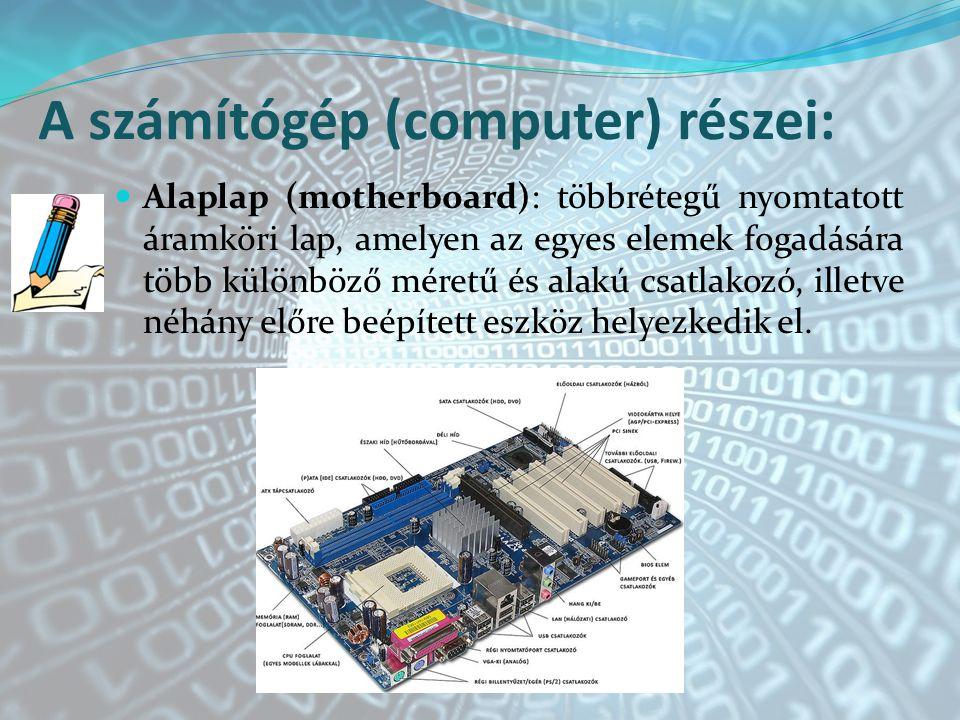 A számítógép (computer) részei:
