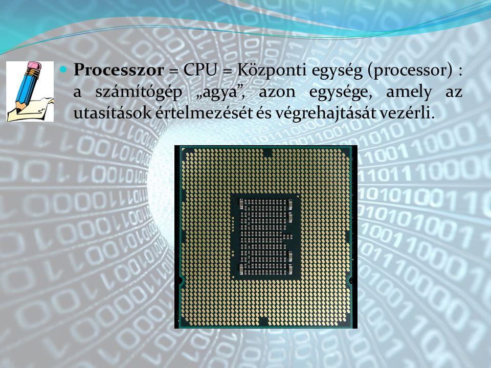 """Processzor = CPU = Központi egység (processor) : a számítógép """"agya , azon egysége, amely az utasítások értelmezését és végrehajtását vezérli."""