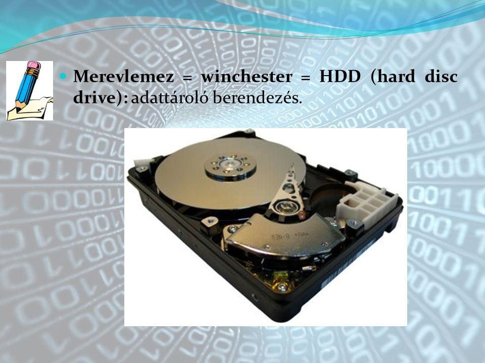 Merevlemez = winchester = HDD (hard disc drive): adattároló berendezés.