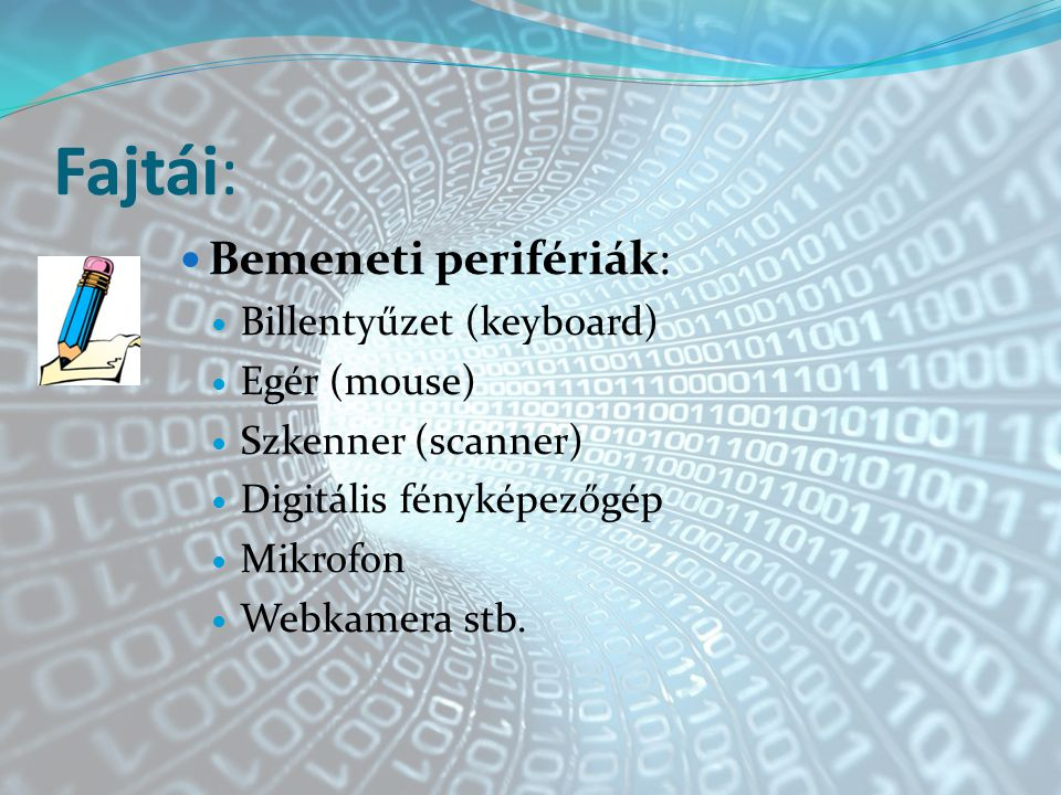 Fajtái: Bemeneti perifériák: Billentyűzet (keyboard) Egér (mouse)