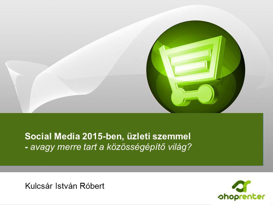 Social Media 2015-ben, üzleti szemmel - avagy merre tart a közösségépítő világ