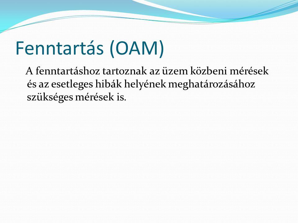 Fenntartás (OAM) A fenntartáshoz tartoznak az üzem közbeni mérések és az esetleges hibák helyének meghatározásához szükséges mérések is.