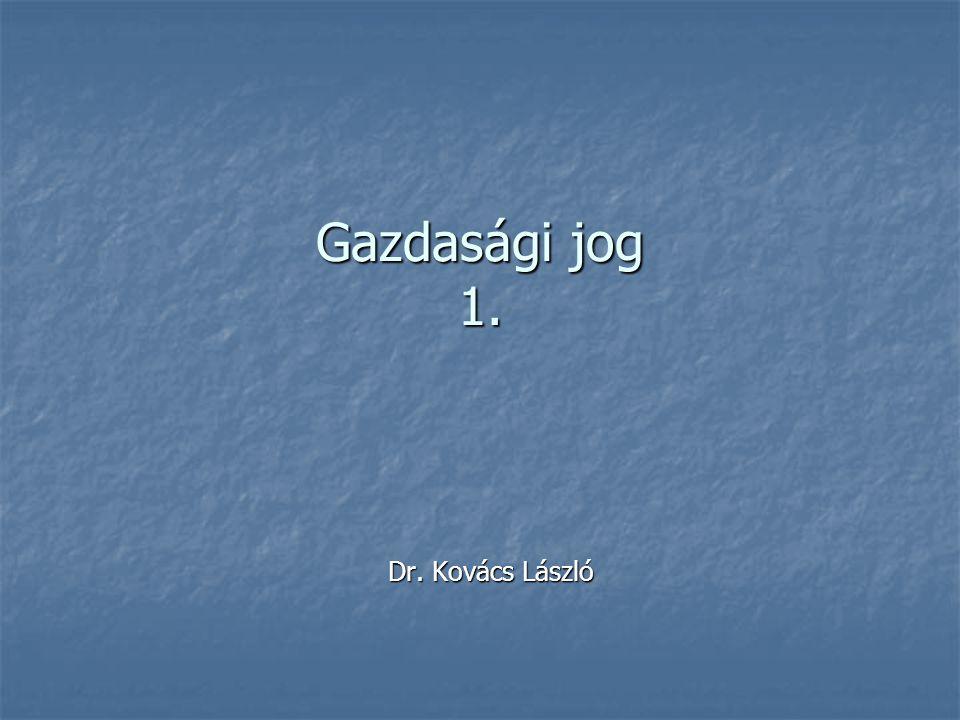 Gazdasági jog 1. Dr. Kovács László Dr. Kovács László