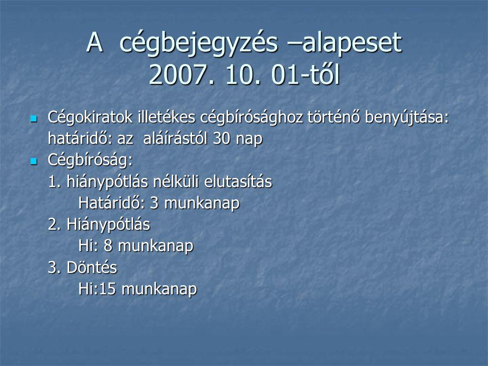 A cégbejegyzés –alapeset 2007. 10. 01-től