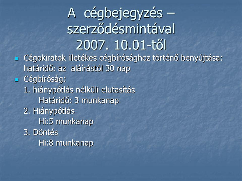 A cégbejegyzés –szerződésmintával 2007. 10.01-től