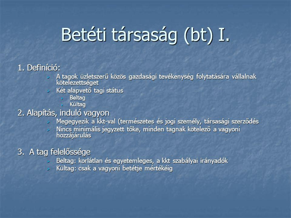 Betéti társaság (bt) I. 1. Definíció: 2. Alapítás, induló vagyon