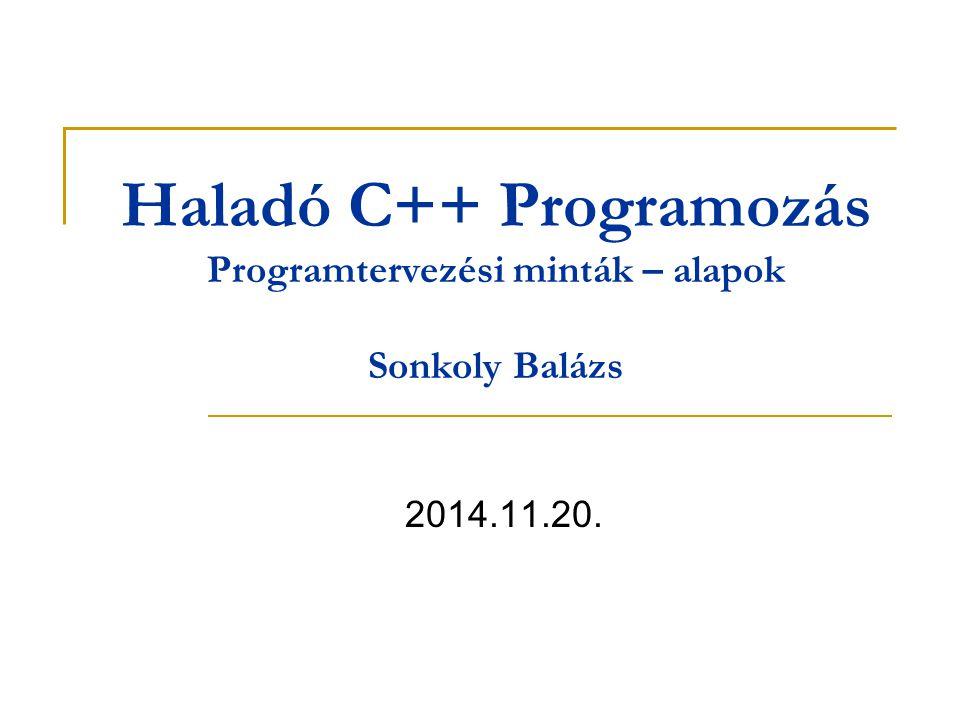 Haladó C++ Programozás Programtervezési minták – alapok Sonkoly Balázs