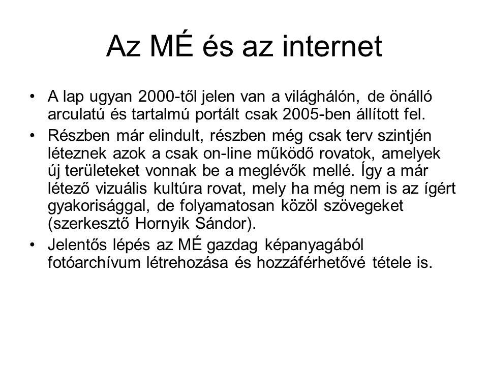 Az MÉ és az internet A lap ugyan 2000-től jelen van a világhálón, de önálló arculatú és tartalmú portált csak 2005-ben állított fel.