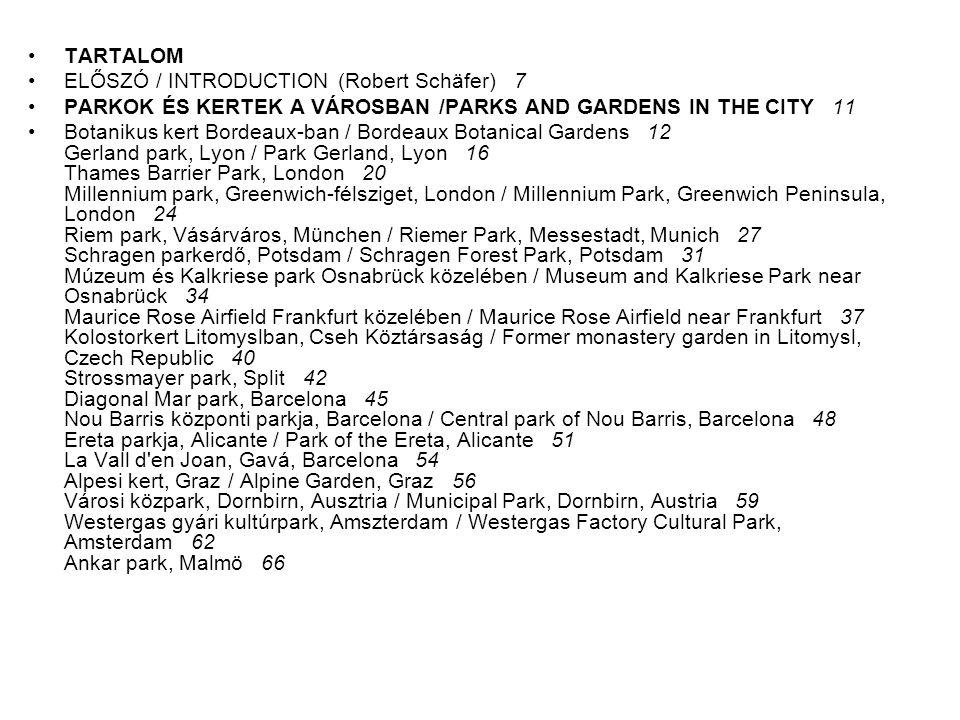 TARTALOM ELŐSZÓ / INTRODUCTION (Robert Schäfer) 7. PARKOK ÉS KERTEK A VÁROSBAN /PARKS AND GARDENS IN THE CITY 11.