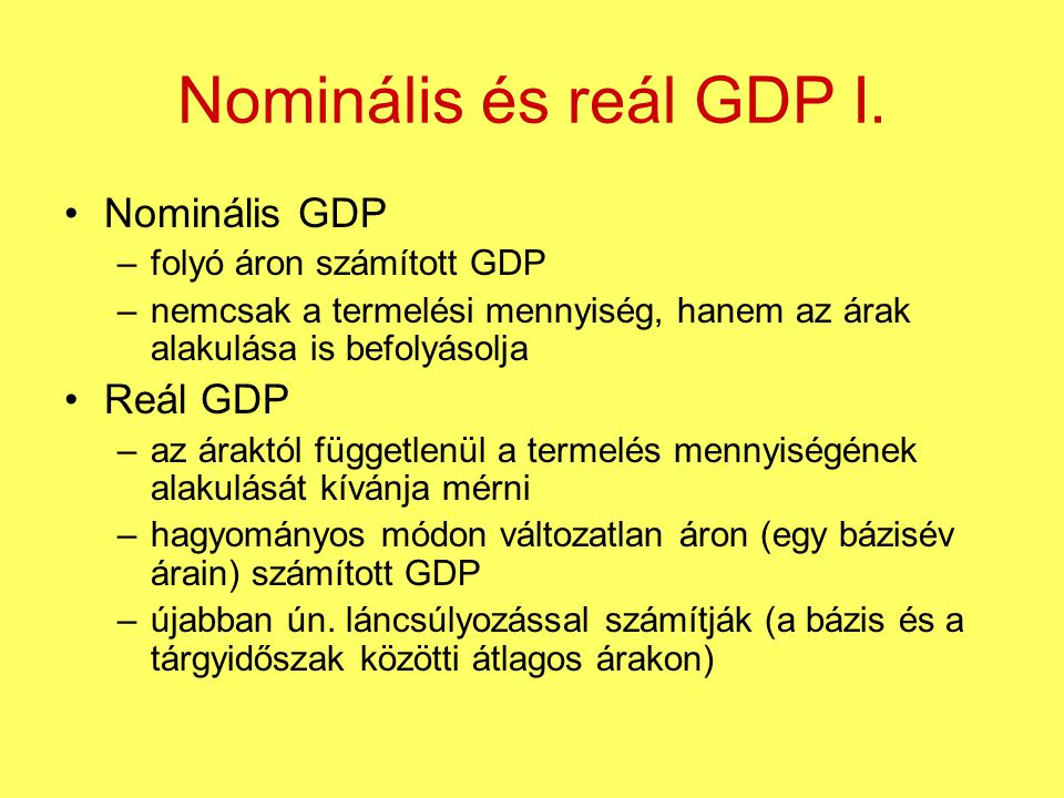 Nominális és reál GDP I. Nominális GDP Reál GDP