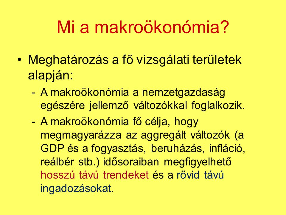 Mi a makroökonómia Meghatározás a fő vizsgálati területek alapján: