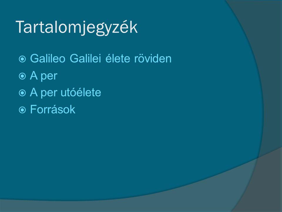 Tartalomjegyzék Galileo Galilei élete röviden A per A per utóélete