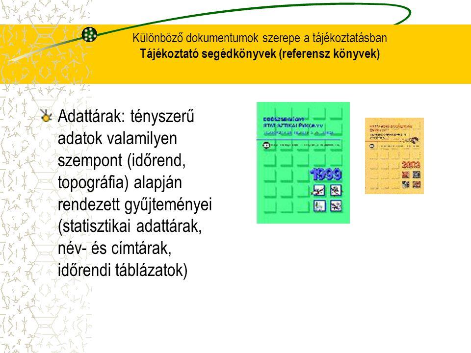 Különböző dokumentumok szerepe a tájékoztatásban Tájékoztató segédkönyvek (referensz könyvek)
