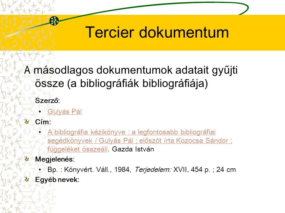 Tercier dokumentum A másodlagos dokumentumok adatait gyűjti össze (a bibliográfiák bibliográfiája) Szerző: