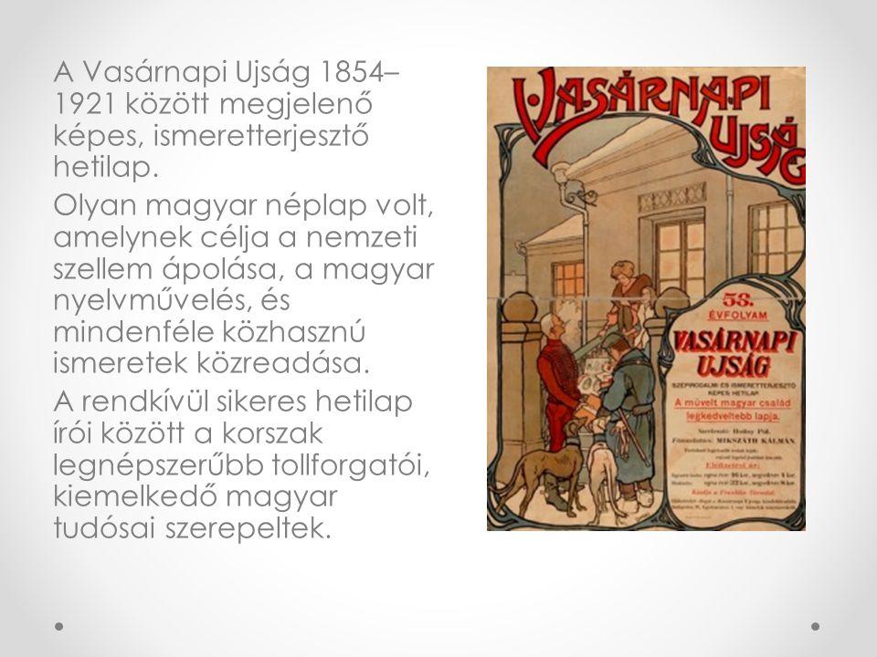 A Vasárnapi Ujság 1854–1921 között megjelenő képes, ismeretterjesztő hetilap.