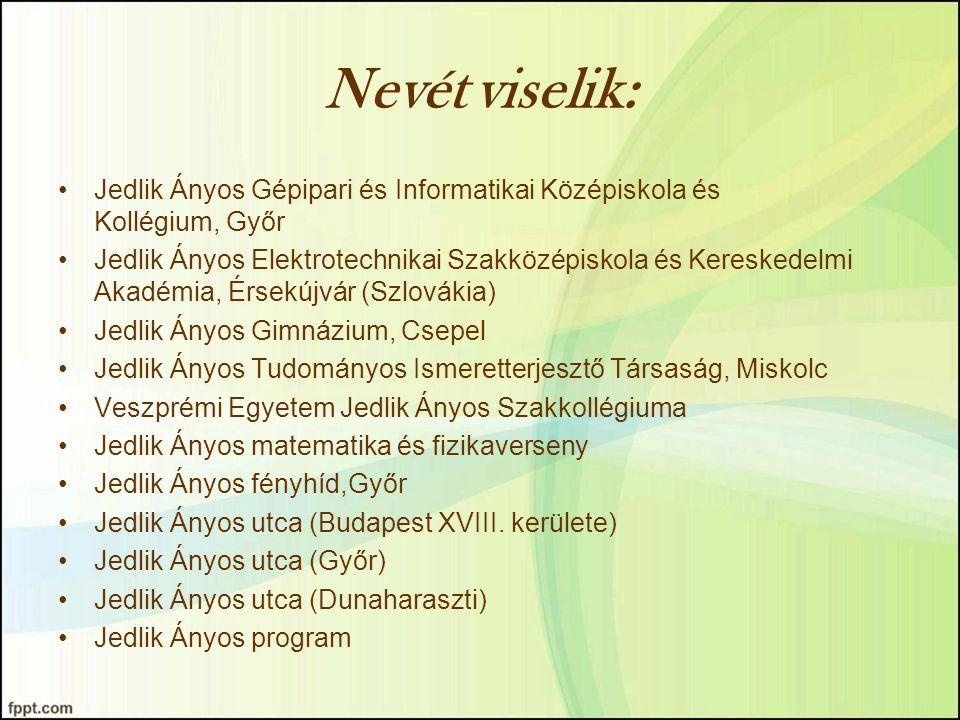 Nevét viselik: Jedlik Ányos Gépipari és Informatikai Középiskola és Kollégium, Győr.