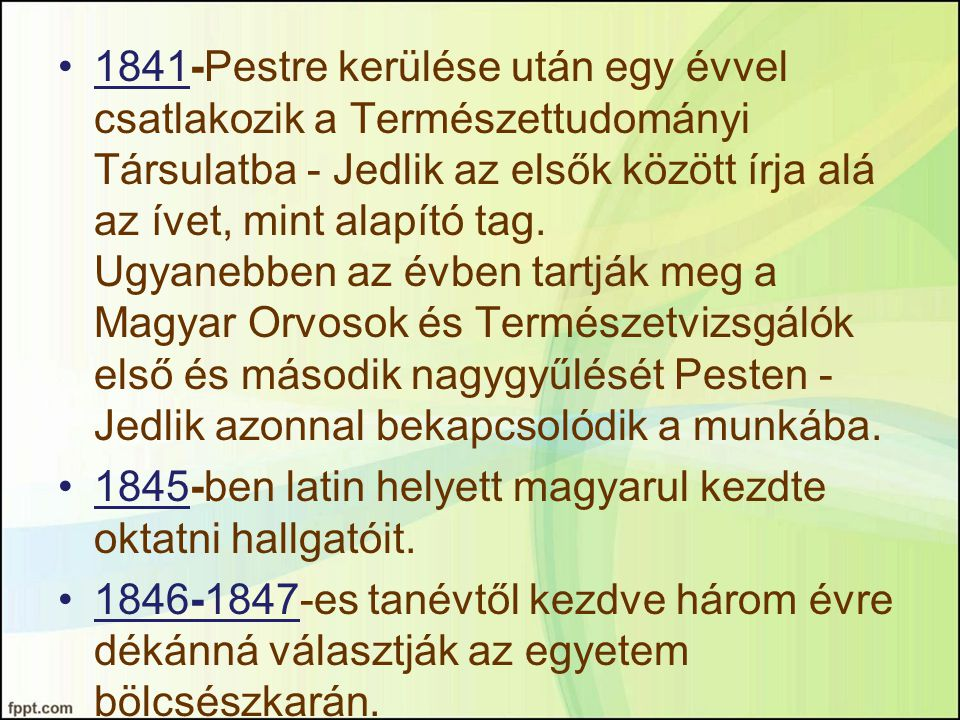 1841-Pestre kerülése után egy évvel csatlakozik a Természettudományi Társulatba - Jedlik az elsők között írja alá az ívet, mint alapító tag. Ugyanebben az évben tartják meg a Magyar Orvosok és Természetvizsgálók első és második nagygyűlését Pesten - Jedlik azonnal bekapcsolódik a munkába.