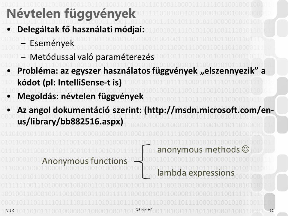 Névtelen függvények Delegáltak fő használati módjai: Események