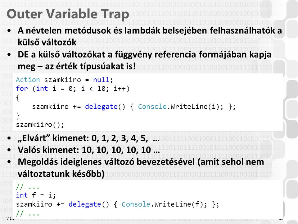Outer Variable Trap A névtelen metódusok és lambdák belsejében felhasználhatók a külső változók.