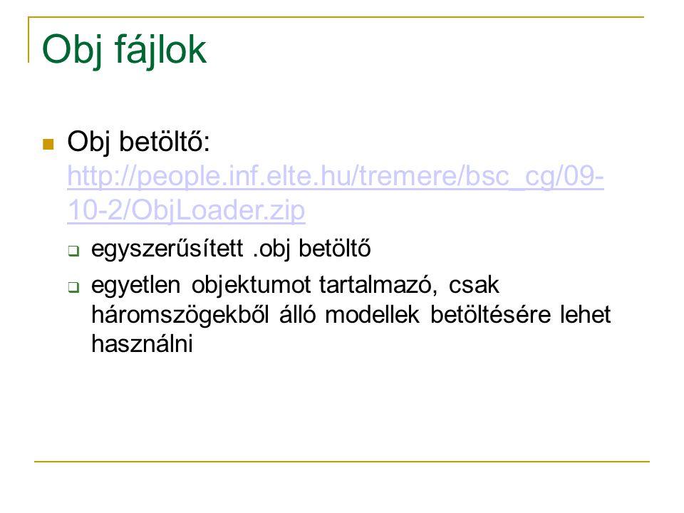 Obj fájlok Obj betöltő: http://people.inf.elte.hu/tremere/bsc_cg/09- 10-2/ObjLoader.zip. egyszerűsített .obj betöltő.